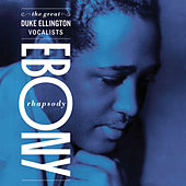 Ebony Rhapsody: The Great Ellington Vocalists by Duke Ellington