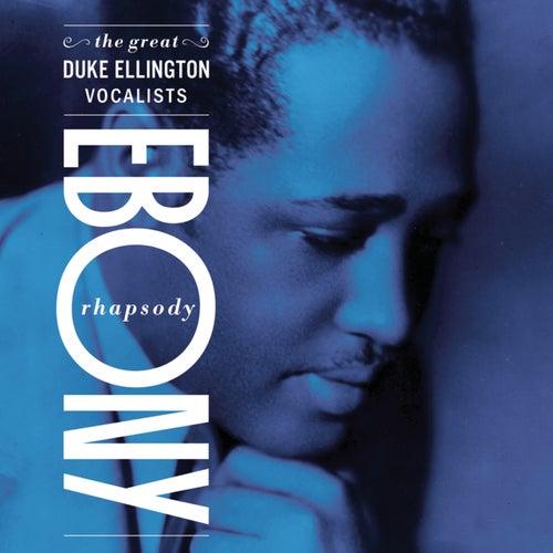 Ebony Rhapsody: The Great Ellington Vocalists by Duke Ellington