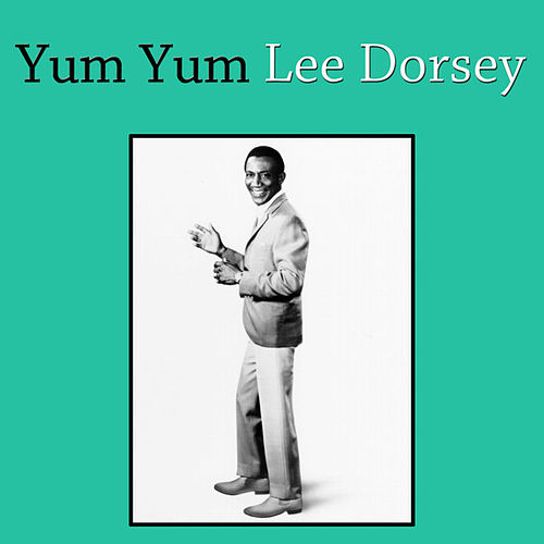 Yum Yum by Lee Dorsey