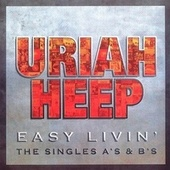 Easy Livin' - The Singles A's & B's by Uriah Heep