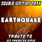 Earthquake (A Tribute to DJ Fresh vs Diplo) by Double Ignition Trax