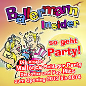 Ballermann Insider - so geht Party!  - Die neuen Mallorca Schlager Party Discofox und Pop Hits zum Opening 2013 bis 2014 by Various Artists