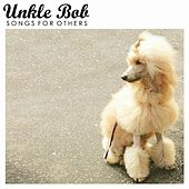 Songs for Others by Unkle Bob