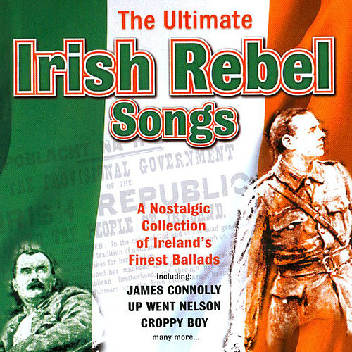 The Ultimate Irish Rebel Songs by Various Artists