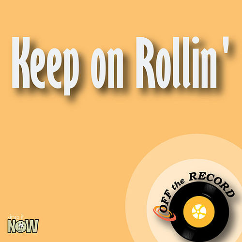 Keep on Rollin' by Off the Record
