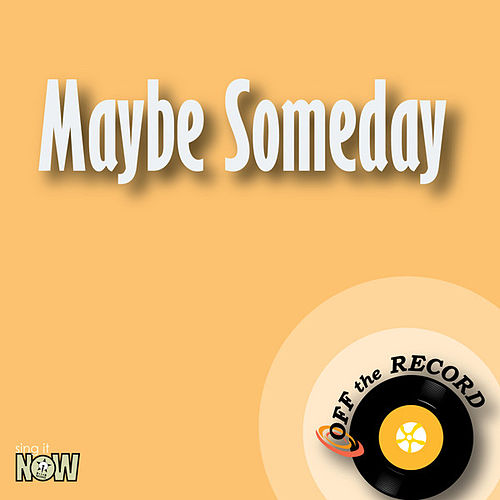 Maybe Someday by Off the Record
