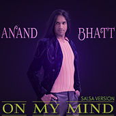 On My Mind (Salsa Version) by Anand Bhatt