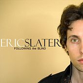 Following the Blind - Single by Eric Slater