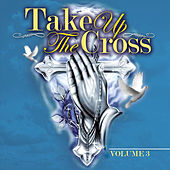 Take Up the Cross Vol. 3 by Various Artists