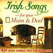 Irish Songs for Mum and Dad - 40 Irish Songs You Love and Know by Various Artists