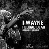 Reggae Dead - Single by I Wayne
