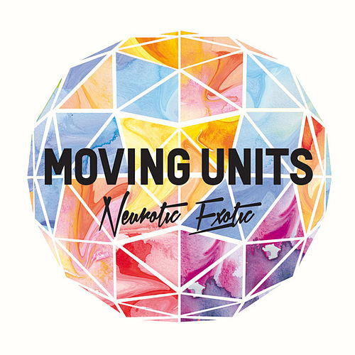 Neurotic Exotic by Moving Units