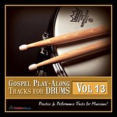Gospel Play-Along Tracks for Drums Vol. 13 by Fruition Music Inc.