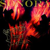 Surrender, Defect, Somehow by Sonora