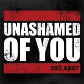Unashamed Of You (Radio Version) by Chris August