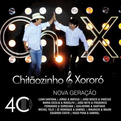 Chitãozinho e Xororó - 40 Anos Nova Geração by Chitãozinho & Xororó