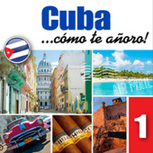 Cuba... Cómo Te Añoro, Vol. 1 by Various Artists