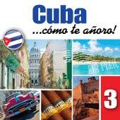 Cuba... Cómo Te Añoro, Vol. 3 by Various Artists