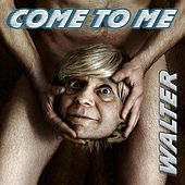 Come to Me by Walter