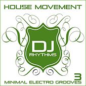 House Movement: Minimal Electro Grooves, Vol.3 by Various Artists