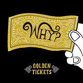 Golden Tickets by Why?