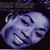 If You Could See Me Now by Sarah Vaughan