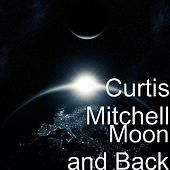 Moon and Back by Curtis Mitchell