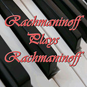 Rachmaninoff Plays Rachmaninoff by Various Artists