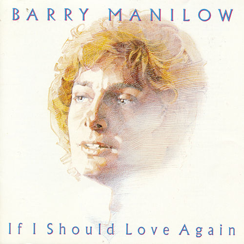 If I Should Love Again by Barry Manilow