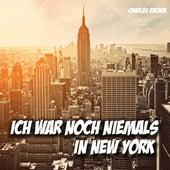 Ich war noch niemals in New York by Charles Brown