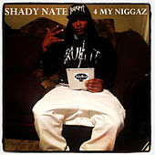 4 My Niggaz by Shady Nate