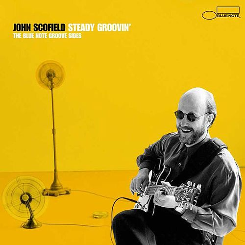 Steady Groovin': The Blue Note Groove Sides by John Scofield
