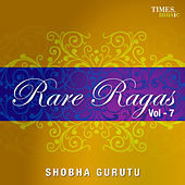 Rare Ragas Vol. 7 by Shobha Gurtu