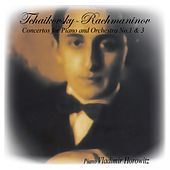 Piotr Iliych Tchaikovsky: Concertos for Piano and Orchestra No. 1 & No. 3 / Sergei Rachmaninov: Concerto for Piano and Orchestra No.3 in D Minor Op. 30 by Vladimir Horowitz