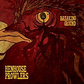 Breaking Ground by Henhouse Prowlers