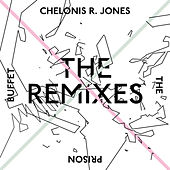 The Prison Buffet (The Remixes) by Chelonis R. Jones