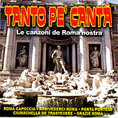 Tanto Pe' Cantà - Le Canzoni De Roma Nostra by Various Artists
