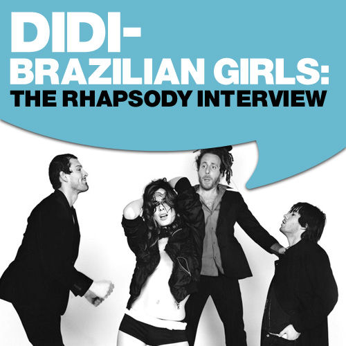Didi - Brazilian Girls: The Rhapsody Interview by Brazilian Girls