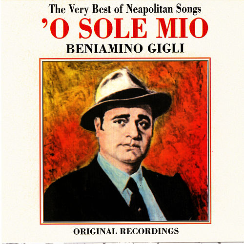 The Very Best Of Neopolitan Songs - 'O Sole Mio by Beniamino Gigli