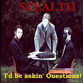 I'd Be Askin' Questions! by Stealth