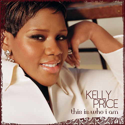 This Is Who I Am by Kelly Price