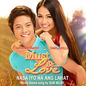 Nasa Iyo Na Ang Lahat (Must Be Love movie theme song) - Single by Sam Milby