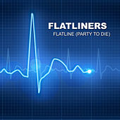 Flatline (Party to die) by The Flatliners