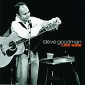 Live Wire by Steve Goodman