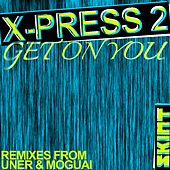 Get On You by X-Press 2