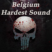 Belgium Hardest Sound (The Best Hardcore, Hardstyle, Hardjump, Gabber, Hardtech, Hardhouse, Oldschool, Early Rave & Schranz Compilation) by Various Artists