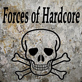 Forces of Hardcore (The Best Hardcore, Hardstyle, Hardjump, Gabber, Hardtech, Hardhouse, Oldschool, Early Rave & Schranz Compilation) by Various Artists