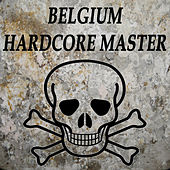 Belgium Hardcore Master (The Best Hardcore, Hardstyle, Hardjump, Gabber, Hardtech, Hardhouse, Oldschool, Early Rave & Schranz Compilation) by Various Artists