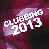 Clubbing 2013 by Various Artists