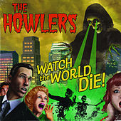 Watch the World Die! by The Howlers